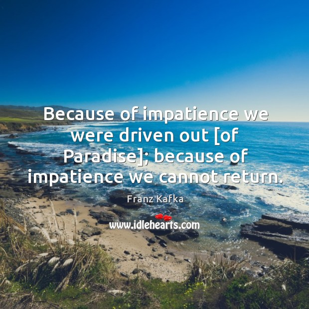 Because of impatience we were driven out [of Paradise]; because of impatience Image