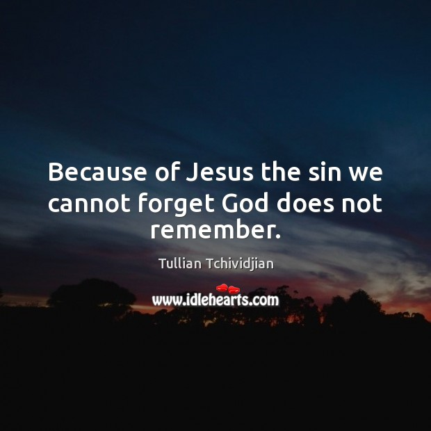 Because of Jesus the sin we cannot forget God does not remember. Image