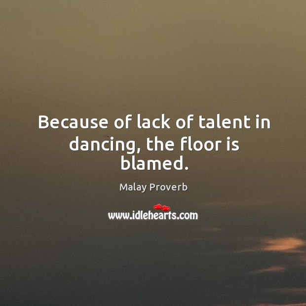 Because of lack of talent in dancing, the floor is blamed. Malay Proverbs Image