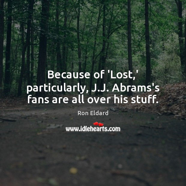 Image, Because of 'Lost,' particularly, J.J. Abrams's fans are all over his stuff.