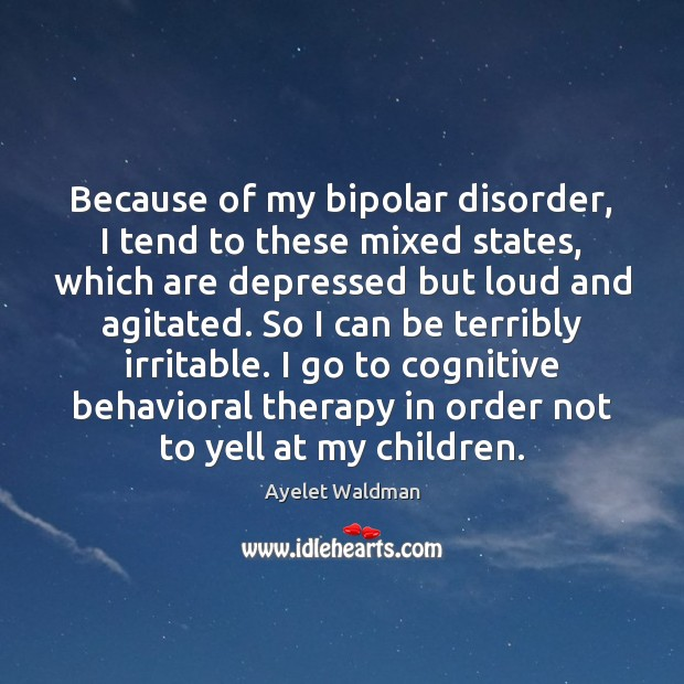 Image, Because of my bipolar disorder, I tend to these mixed states, which