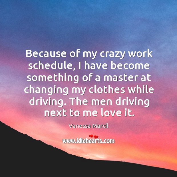 Because of my crazy work schedule, I have become something of a master at changing my clothes while driving. Image