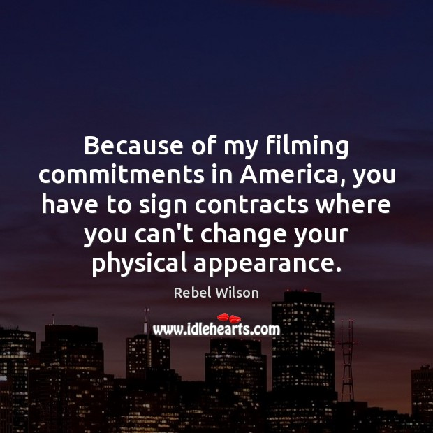 Image, Because of my filming commitments in America, you have to sign contracts