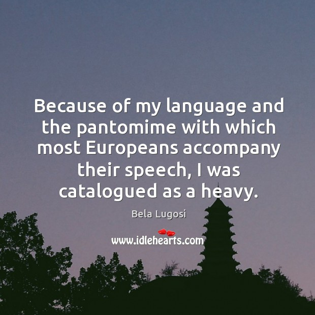 Because of my language and the pantomime with which most europeans accompany their speech, I was catalogued as a heavy. Image