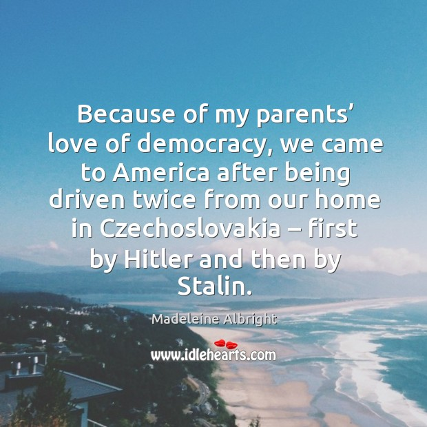 Because of my parents' love of democracy, we came to america after being Image