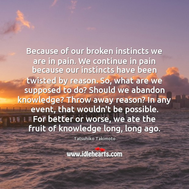 Image, Because of our broken instincts we are in pain. We continue in