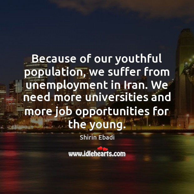Image, Because of our youthful population, we suffer from unemployment in Iran. We