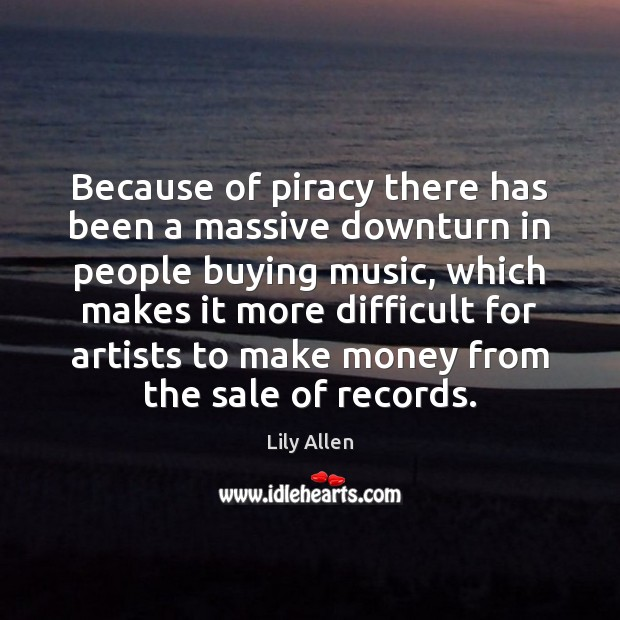 Because of piracy there has been a massive downturn in people buying Image