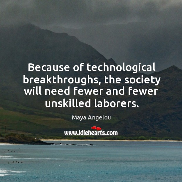 Image, Because of technological breakthroughs, the society will need fewer and fewer unskilled