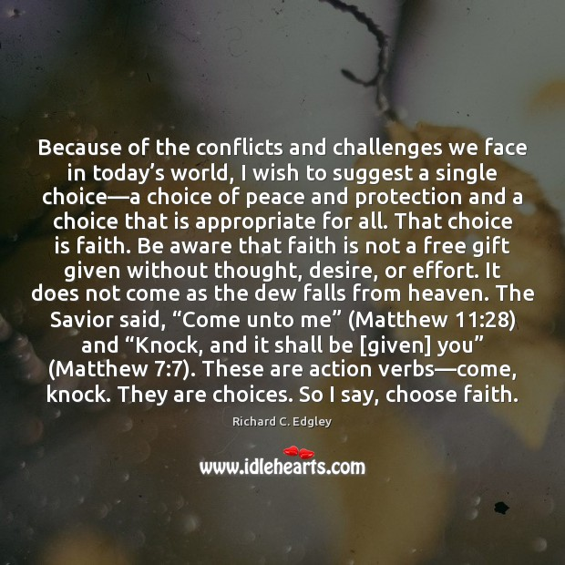 Because of the conflicts and challenges we face in today's world, Faith Quotes Image