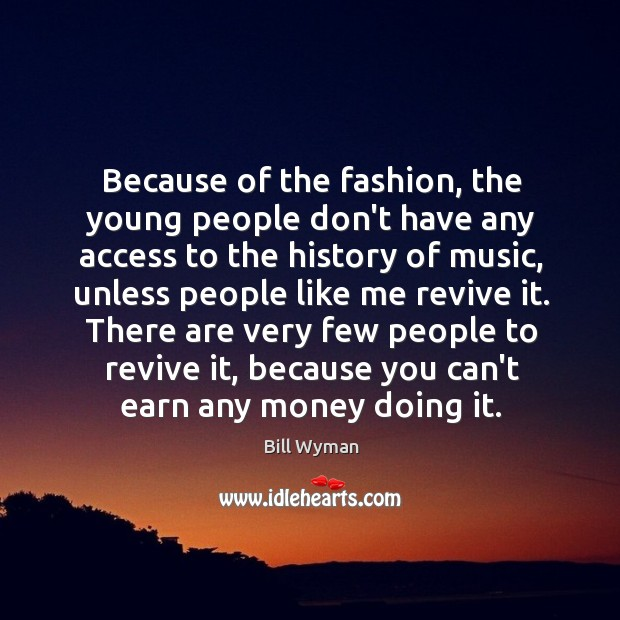 Because of the fashion, the young people don't have any access to Image