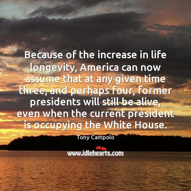 Because of the increase in life longevity, America can now assume that Image