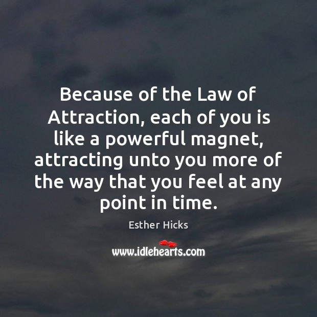 Because of the Law of Attraction, each of you is like a Esther Hicks Picture Quote