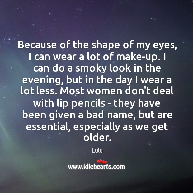 Because of the shape of my eyes, I can wear a lot Image