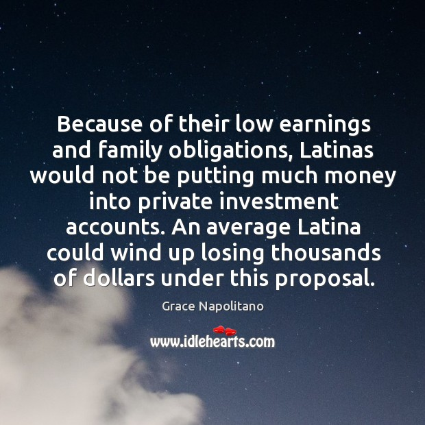 Because of their low earnings and family obligations Grace Napolitano Picture Quote