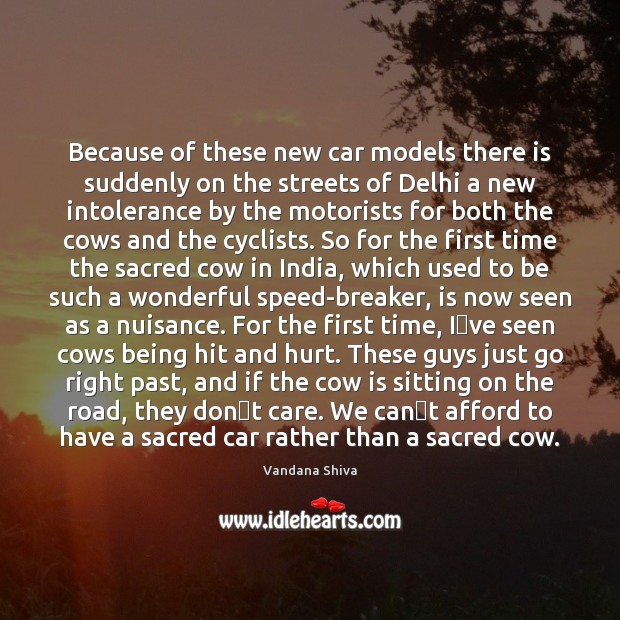Because of these new car models there is suddenly on the streets Vandana Shiva Picture Quote