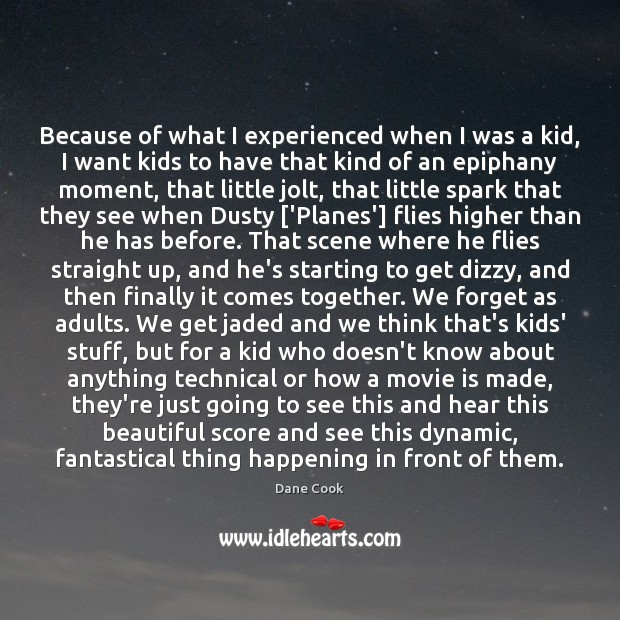 Because of what I experienced when I was a kid, I want Dane Cook Picture Quote