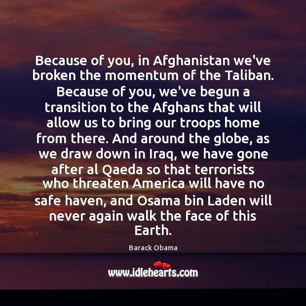 Image, Because of you, in Afghanistan we've broken the momentum of the Taliban.