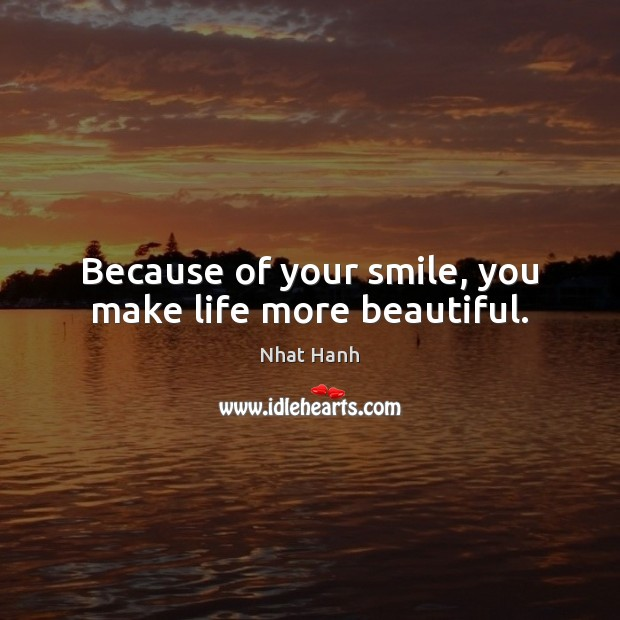 Image, Because of your smile, you make life more beautiful.