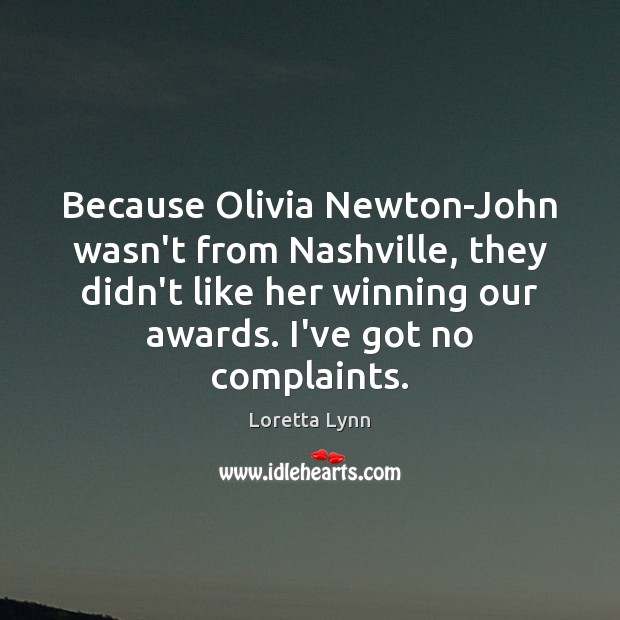 Because Olivia Newton-John wasn't from Nashville, they didn't like her winning our Loretta Lynn Picture Quote