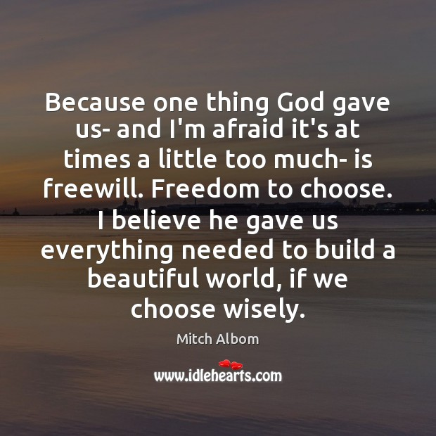 Because one thing God gave us- and I'm afraid it's at times Mitch Albom Picture Quote