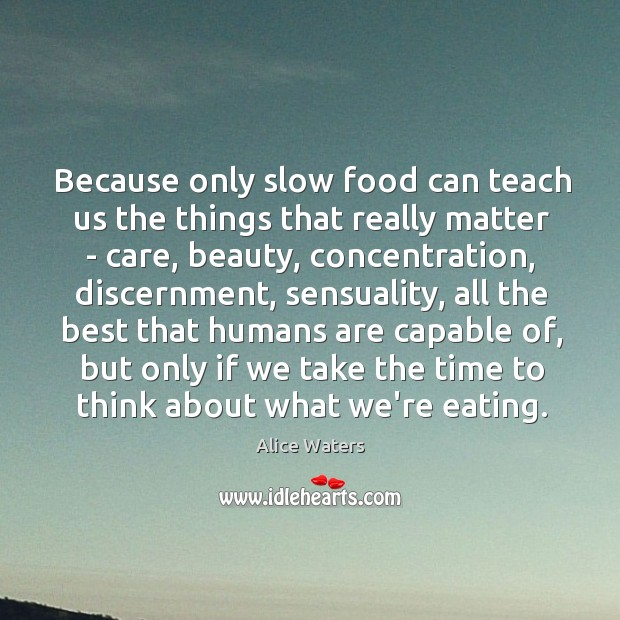 Image, Because only slow food can teach us the things that really matter