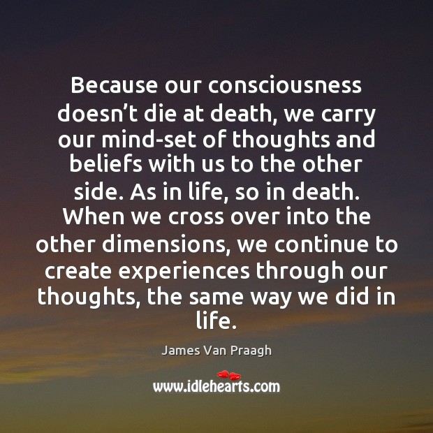 Image, Because our consciousness doesn't die at death, we carry our mind-set