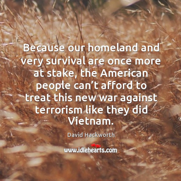 Because our homeland and very survival are once more at stake, the american David Hackworth Picture Quote