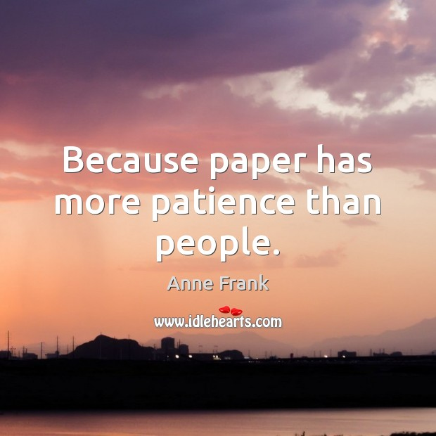 Image, Because paper has more patience than people.