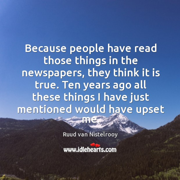 Because people have read those things in the newspapers Ruud van Nistelrooy Picture Quote