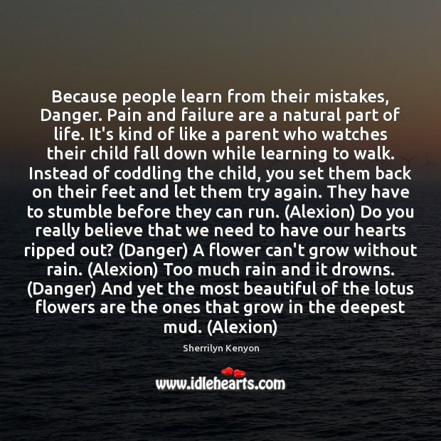 Because people learn from their mistakes, Danger. Pain and failure are a Try Again Quotes Image