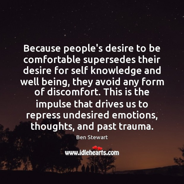 Because people's desire to be comfortable supersedes their desire for self knowledge Image