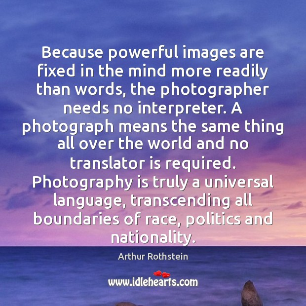 Image, Because powerful images are fixed in the mind more readily than words,