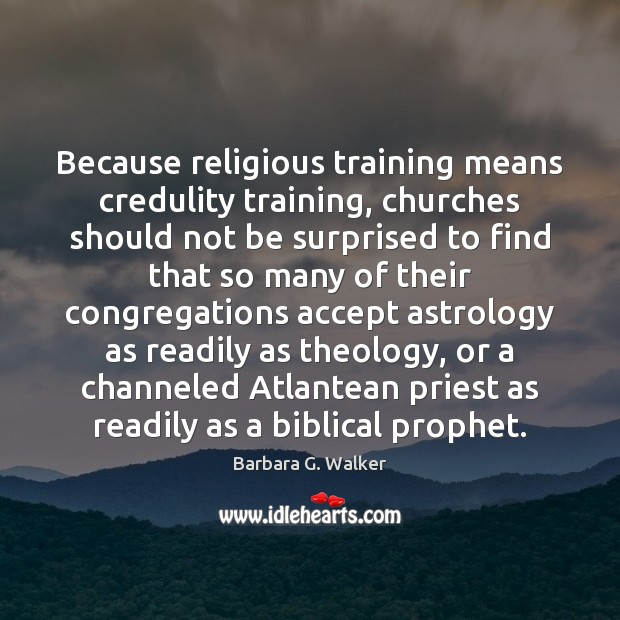 Image, Because religious training means credulity training, churches should not be surprised to