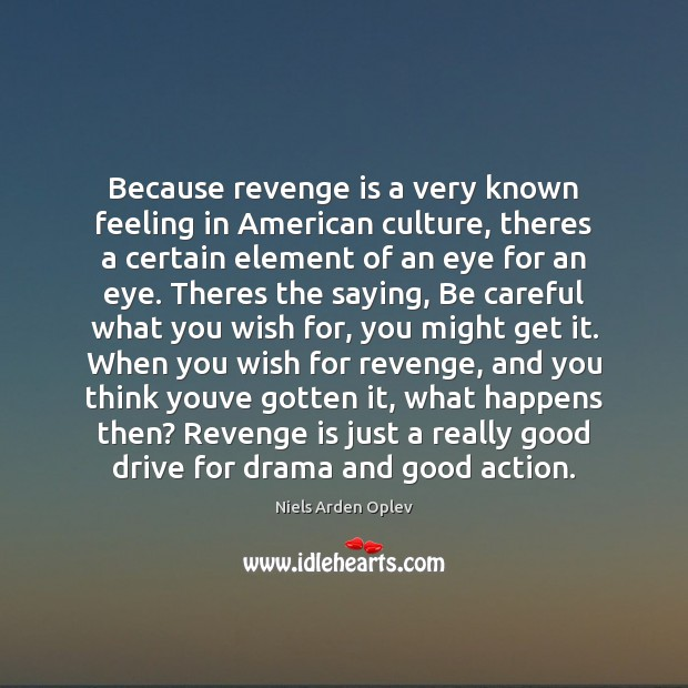 Because revenge is a very known feeling in American culture, theres a Image
