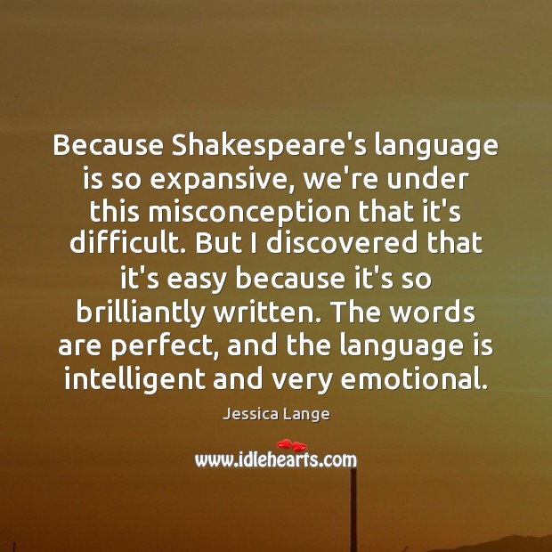Because Shakespeare's language is so expansive, we're under this misconception that it's Jessica Lange Picture Quote