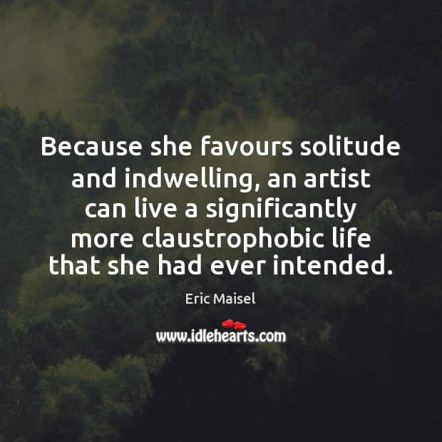 Image, Because she favours solitude and indwelling, an artist can live a significantly