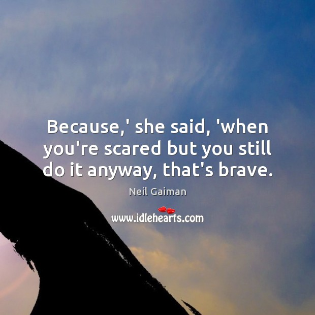 Image, Because,' she said, 'when you're scared but you still do it anyway, that's brave.