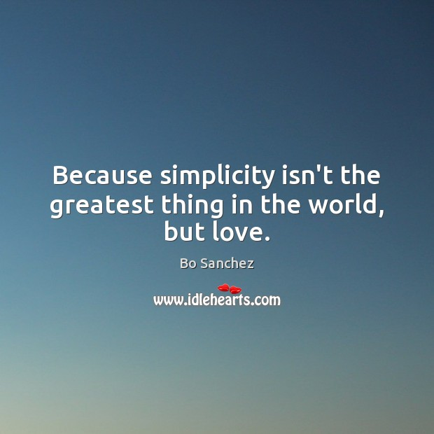 Image, Because simplicity isn't the greatest thing in the world, but love.