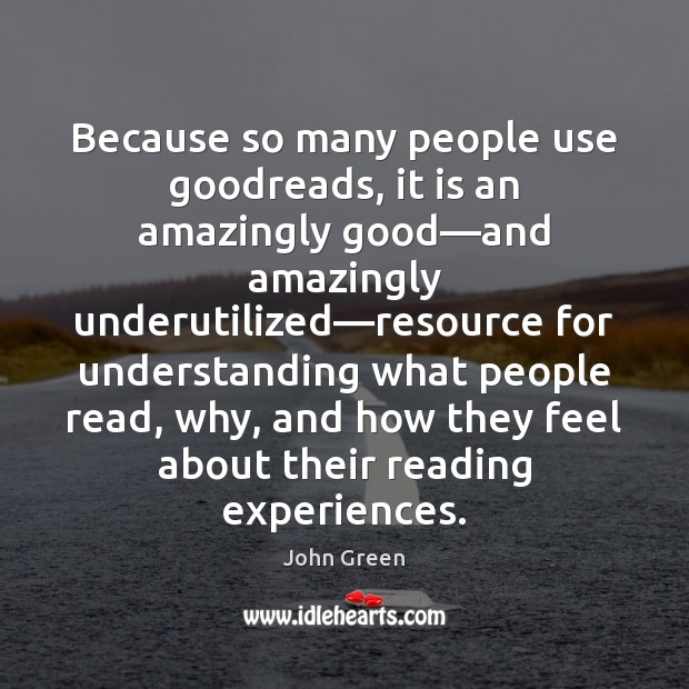 Because so many people use goodreads, it is an amazingly good—and Image