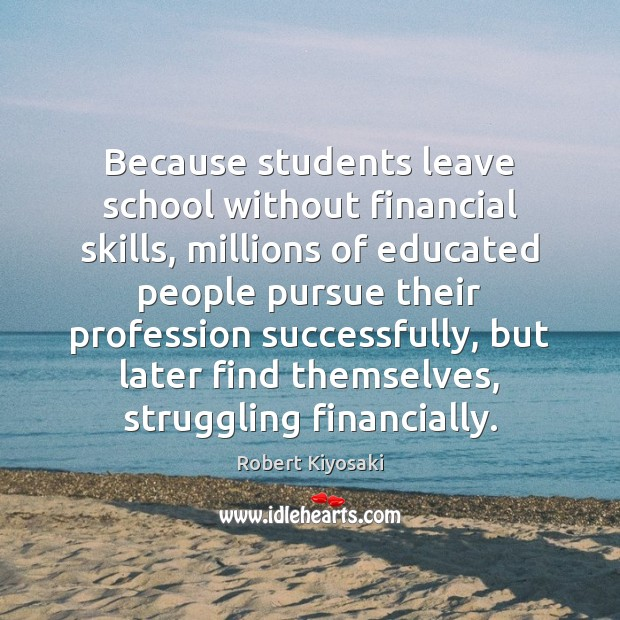 Because students leave school without financial skills, millions of educated people pursue Image