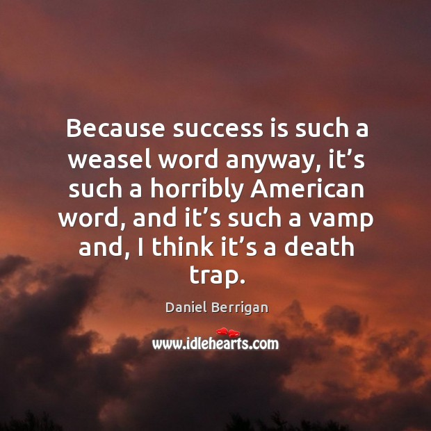 Image, Because success is such a weasel word anyway, it's such a horribly american word