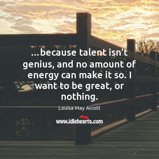 Image, …because talent isn't genius, and no amount of energy can make it