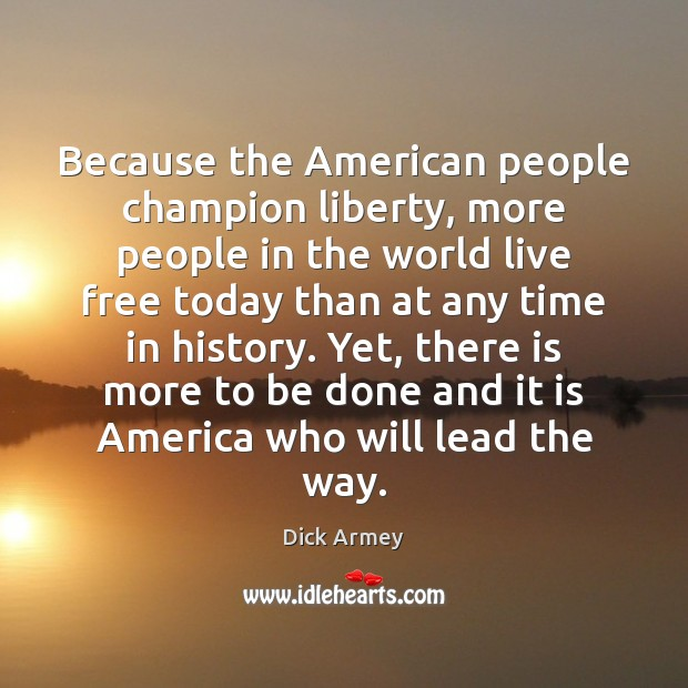 Image, Because the American people champion liberty, more people in the world live