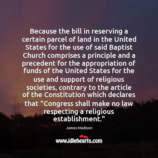 Because the bill in reserving a certain parcel of land in the James Madison Picture Quote