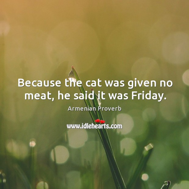 Image, Because the cat was given no meat, he said it was friday.