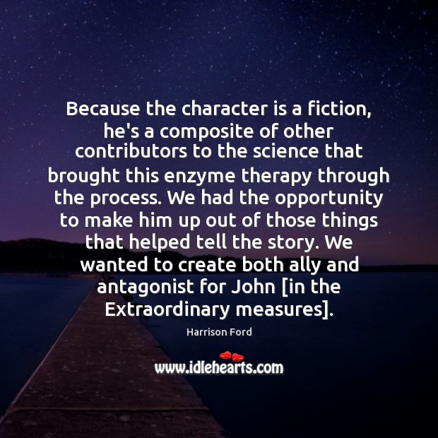 Because the character is a fiction, he's a composite of other contributors Character Quotes Image