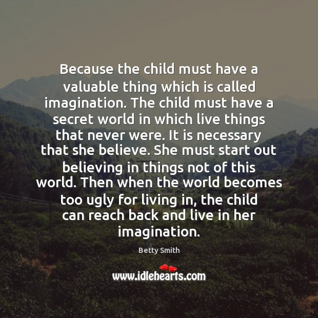 Image, Because the child must have a valuable thing which is called imagination.