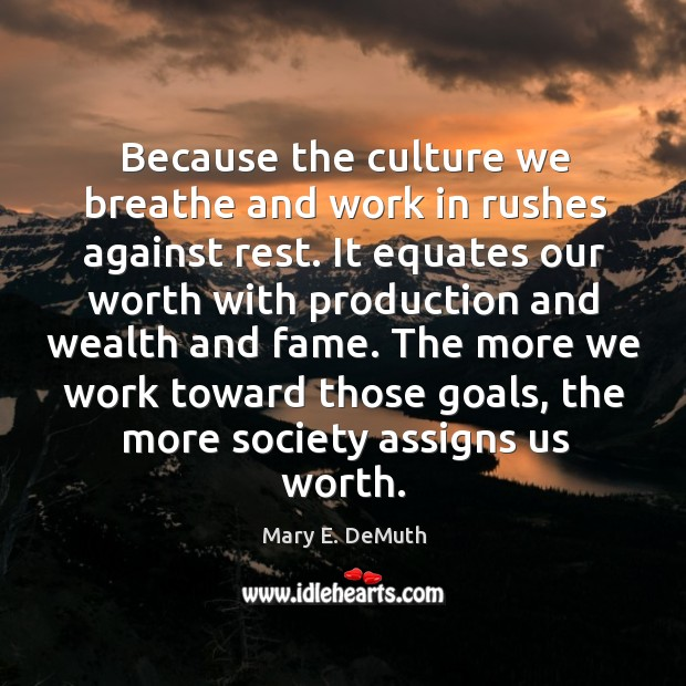 Because the culture we breathe and work in rushes against rest. It Image