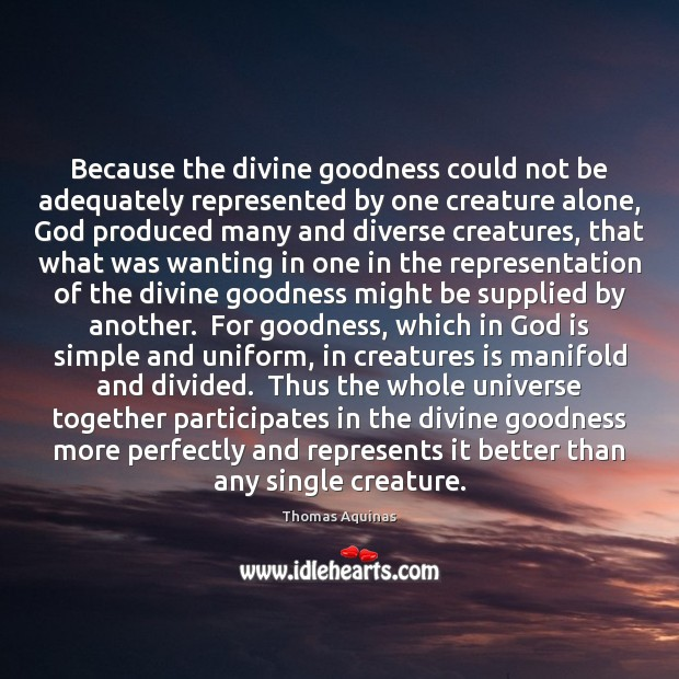 Because the divine goodness could not be adequately represented by one creature Thomas Aquinas Picture Quote